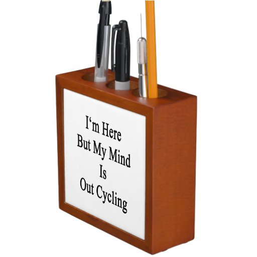 I'm Here But My Mind Is Out Cycling Desk Organizers
