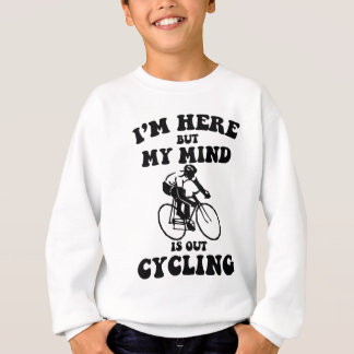 I'm here but my mind is out cycling sweatshirt
