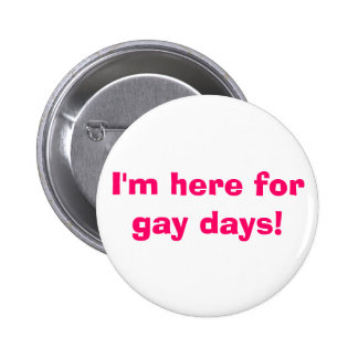 I'm here for gay days! 6 cm round badge