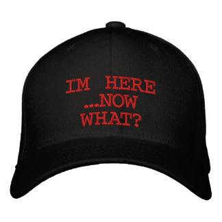 IM HERE NOW WHAT? BASEBALL CAP