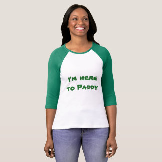 I'm here to Paddy t-shirt