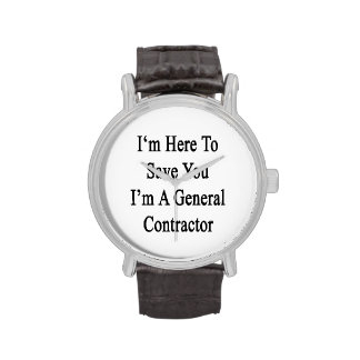 I'm Here To Save You I'm A General Contractor Wrist Watch