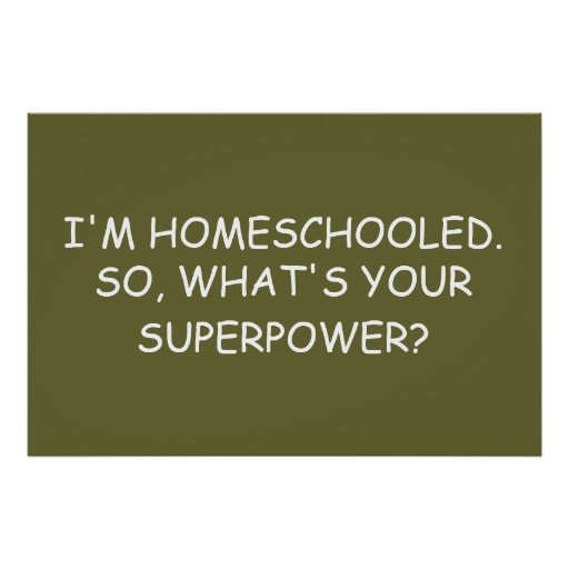 """""""I'm Homeschooled.  So, What's Your Superpower?"""" Poster"""