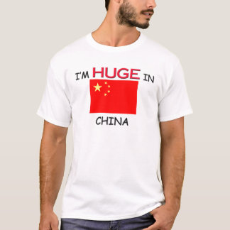I'm HUGE In CHINA T-Shirt