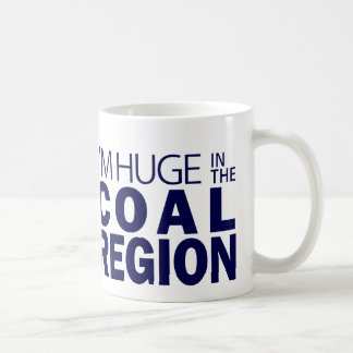 I'm Huge in the Coal Region Coffee Mug
