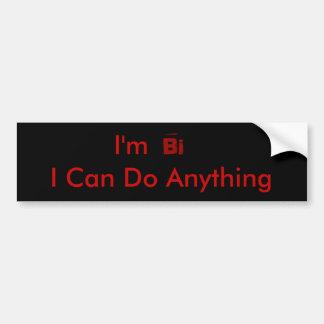 I'm, I Can Do Anything, Bi Bumper Sticker