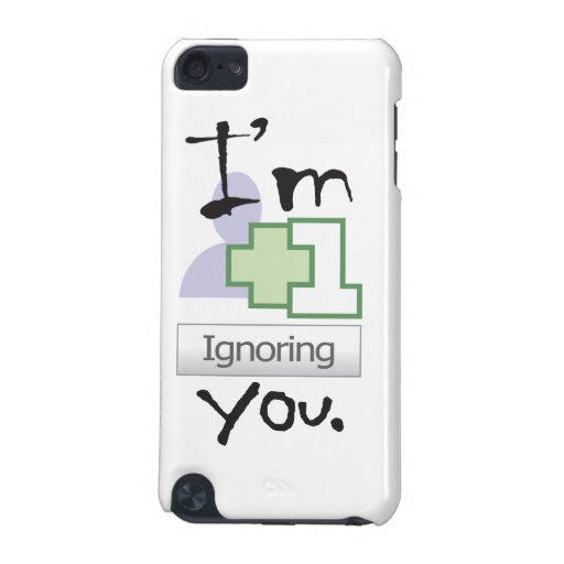 I'm Ignoring You iPod Touch 5G Covers