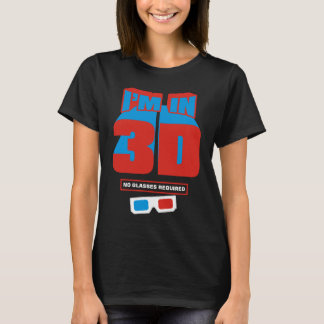 I'm in 3D (No Glasses Required) T-Shirt