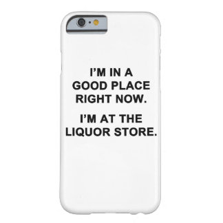 I'm in a Good Place Right Now Barely There iPhone 6 Case