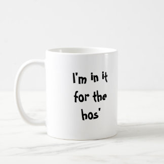 I'm in it for the hos' coffee mug