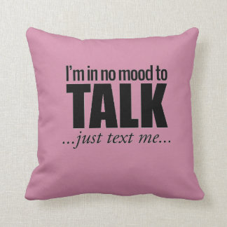 I'm in no mood to talk...Text Me Throw Pillow