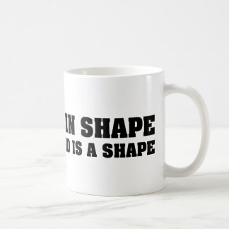 I'm In Shape Round Is A Shape Mugs