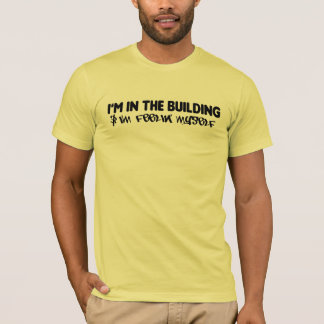 I'm In The Building T-Shirt