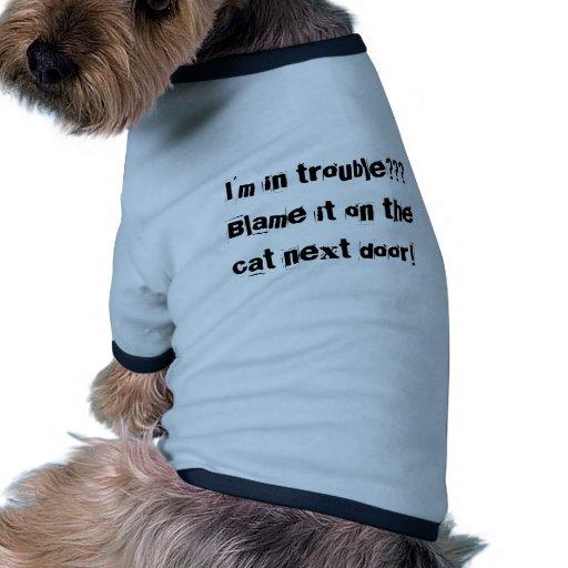 Im' in trouble???Blame it on the cat next door! Pet Clothing