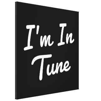 I'm In Tune Canvas Print
