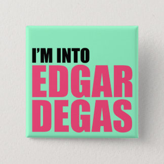 I'm Into Edgar Degas 15 Cm Square Badge
