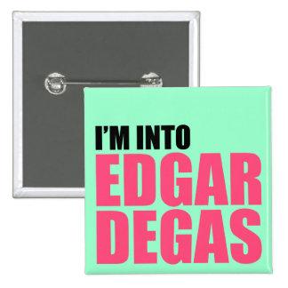 I'm Into Edgar Degas 15 Cm Square Badge