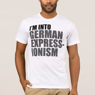 I'm Into German Expressionism T-Shirt
