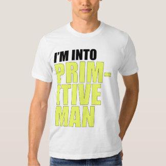 I'm Into Primitive Man Tees
