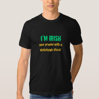 I'm Irish, and armed with a shillelagh stick!-Tee Tshirts