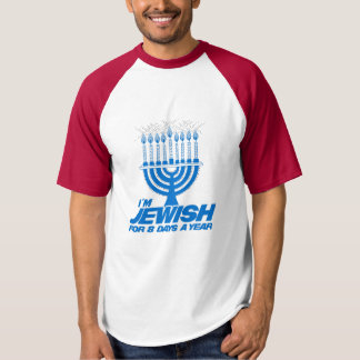 I'M JEWISH FOR 8 DAYS A YEAR -.png T-Shirt