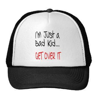 I'm Just a Bad Kid... Get Over It Trucker Hats