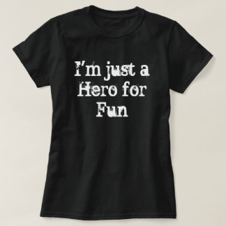"""I'm just a Hero for Fun"" T-Shirt"