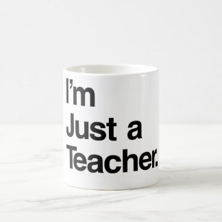 I'm Just a Teacher Mug