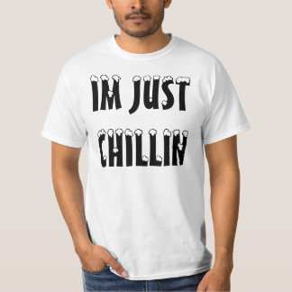 IM JUST CHILLIN T-Shirt