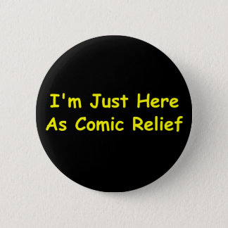 I'm Just Here As Comic Relief 6 Cm Round Badge