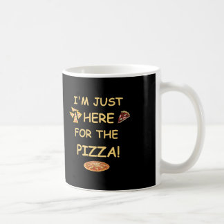 I'm Just Here For The Pizza, Funny Pizza Mug
