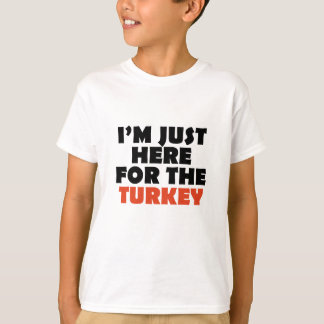 I'm just here for the turkey T-Shirt