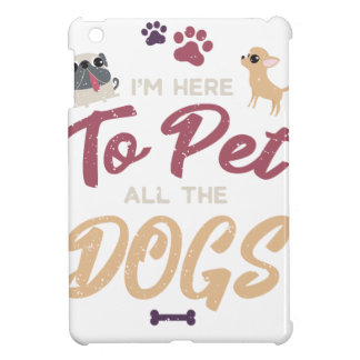 Im Just Here To Pet All The Dogs Funny Pet Lover iPad Mini Case
