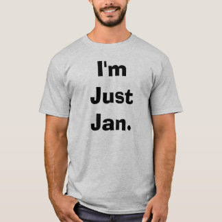 I'm Just Jan. T-Shirt