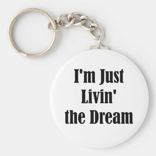 I'm Just Livin' the Dream Key Chains