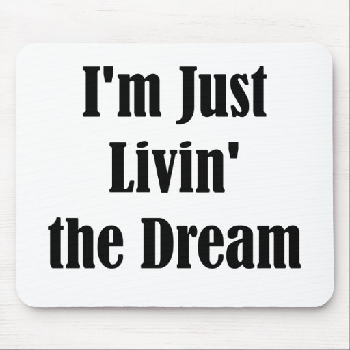 I'm Just Livin' the Dream Mouse Pad