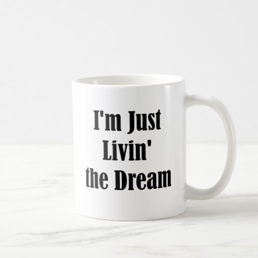 I'm Just Livin' the Dream Coffee Mugs