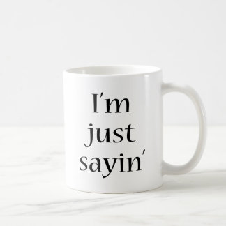 I'm Just Sayin Coffee Mugs