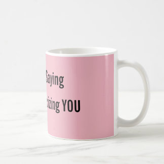 I'm Just Saying Coffee Mug