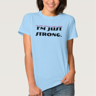I'm just strong t-shirts