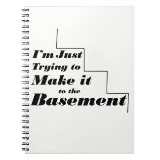 I'm just trying to make it to the Basement Notebook