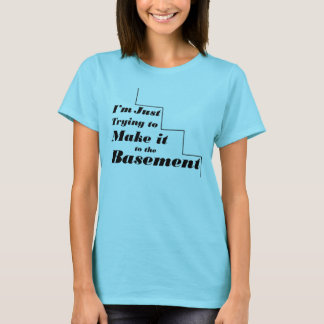 I'm just trying to make it to the Basement T-Shirt