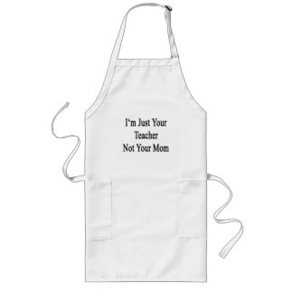 I'm Just Your Teacher Not Your Mom Long Apron