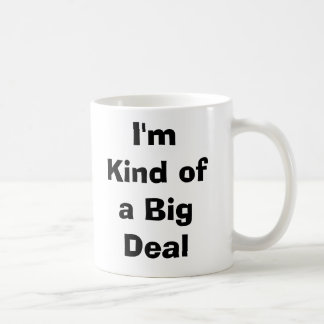 I'm Kind of a Big Deal Basic White Mug