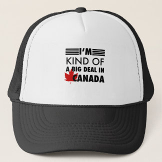 I'm Kind of a Big Deal in Canada Trucker Hat