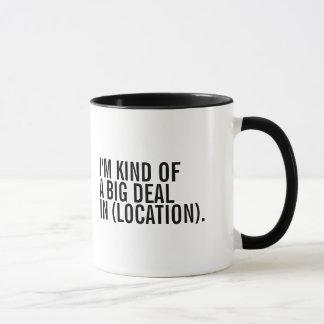 I'm Kind Of A Big Deal In (Enter Location) Mug