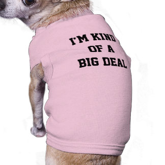 I'm Kind of a Big Deal Pet Dog Cat  Clothes Sleeveless Dog Shirt