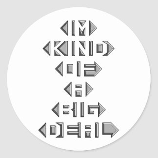 Im Kind Of A Big Deal Round Sticker