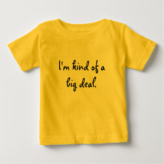 I'm kind of a big deal. shirts