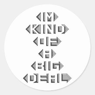 Im Kind Of A Big Deal Round Sticker
